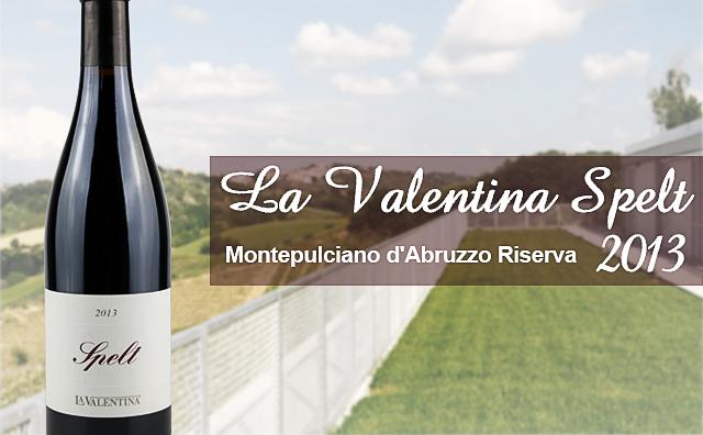 【名家趣尝】La Valentina Spelt Montepulciano d'Abruzzo Riserva 2013