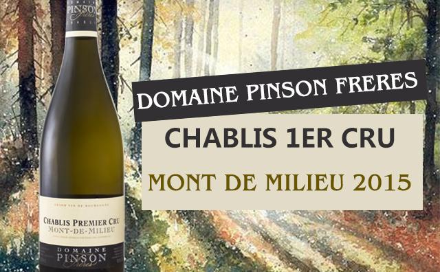 【超值一级园】Domaine Pinson Freres Mont de Milieu Chablis Premier Cru 2015