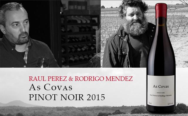 【惊艳力荐】Raul Perez & Rodrigo Mendez As Covas Pinot Noir 2015